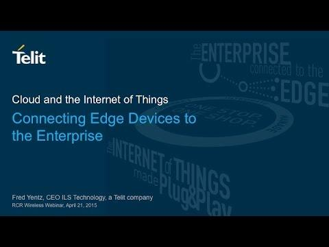 Telit Webinar: Connecting Devices To The Enterprise, Cloud And Internet Of Things