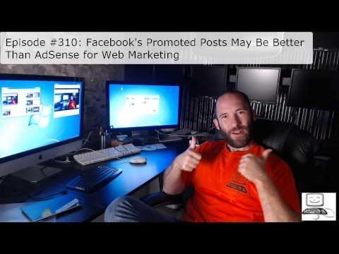 Episode #310: Facebooks Promoted Posts May Be Better Than AdSense For Web Marketing