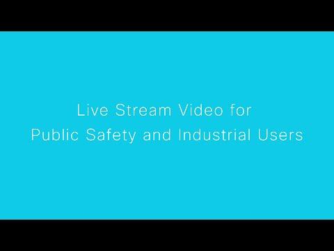 Live Stream Video For Public Safety And Industrial Users