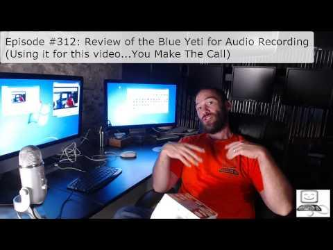 Episode #312: Review Of The Blue Yeti For Audio Recording