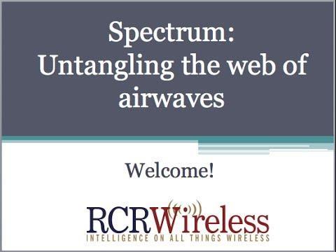RCR Wireless Editorial Webinar: Spectrum Economics - The Emerging New Paradigm Of Spectrum Use