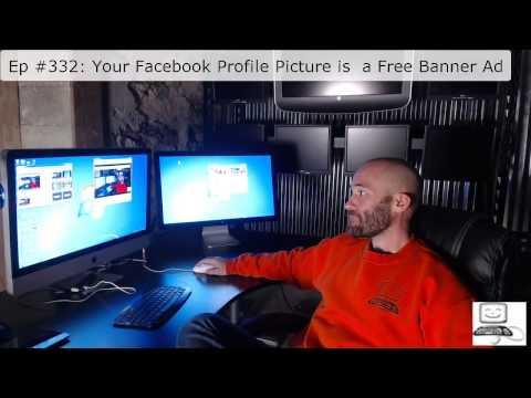 Episode #332: Your Facebook Profile Picture Is As Good As A Free Banner Ad