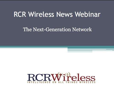 RCR Wireless Editorial Webinar: Innovation In Next Generation LTE Networks 6/19/13