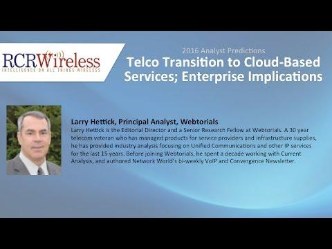 Telco Transition To Cloud-Based Services; Enterprise Implications - Larry Hettick, Webtorials
