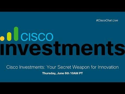 #CiscoChat Live - Cisco Investments: Your Secret Weapon For Innovation