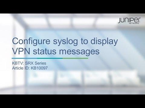 SRX Series: How To Configure Syslog To Display VPN Status Messages - Juniper KBTV