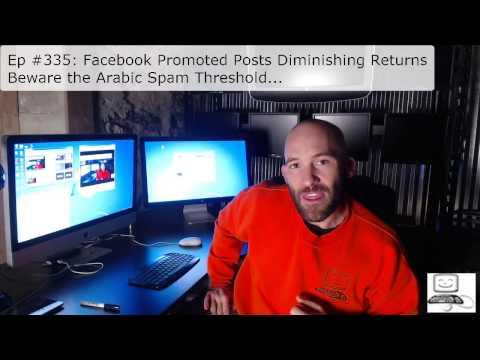 Episode #335: Facebook Promoted Posts Diminishing Returns - Beware The Arabic Spam Threshold