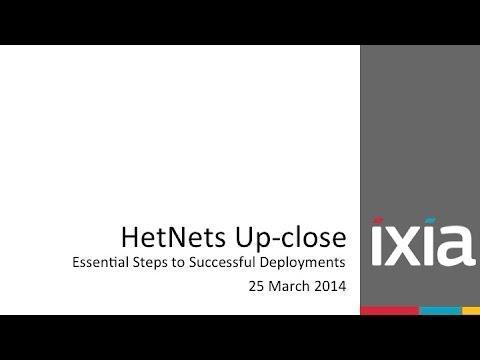 Ixia Webinar: HetNets Up-close - Essential Steps To Successful Deployments