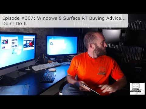 Episode #307 Windows 8 Surface RT Buying Advice... Don't Do It...