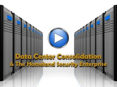 Data Center Consolidation & The Homeland Security Enterprise