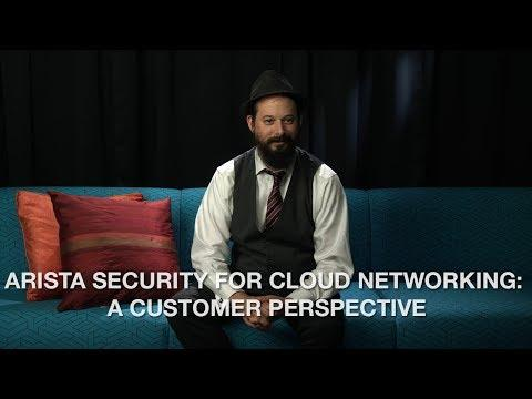 Arista Security For Cloud Networking: A Customer Perspective